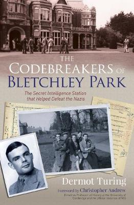 The Codebreakers of Bletchley Park : The Secret Intelligence Station that Helped Defeat the Nazis