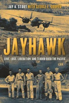 Jayhawk : Love, Loss, Liberation and Terror Over the Pacific
