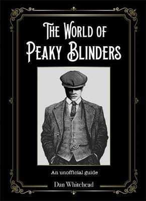 The World of Peaky Blinders : An unofficial guide