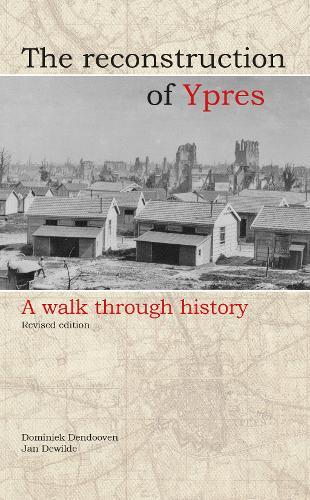 Reconstruction of Ypres : A Walk Through History
