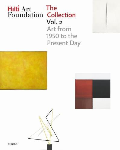 Hilti Art Foundation. The Collection. Vol. II : Vol. II; Form and Colour. 1950 to today