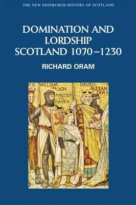 Domination and Lordship : Scotland, 1070-1230 : v. 3
