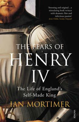 The Fears of Henry IV : The Life of England's Self-Made King
