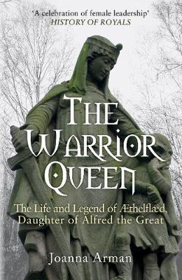 The Warrior Queen : The Life and Legend of Aethelflaed, Daughter of Alfred the Great