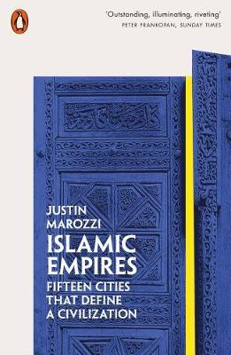 Islamic Empires : Fifteen Cities that Define a Civilization