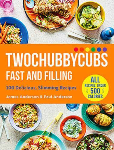 Twochubbycubs Fast and Filling : 100 Delicious Slimming Recipes