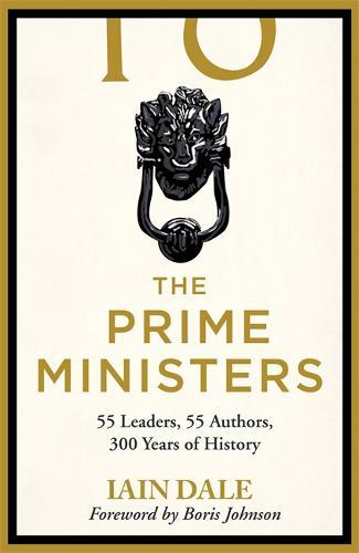 The Prime Ministers : 55 Leaders, 55 Authors, 300 Years of History