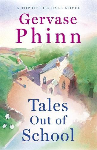 Tales Out of School : Book 2 in the delightful new Top of the Dale series by bestselling author Gervase Phinn
