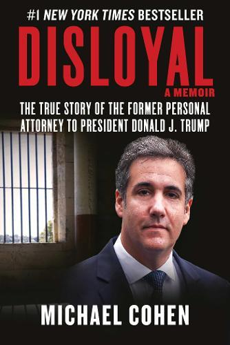Disloyal: A Memoir : The True Story of the Former Personal Attorney to President Donald J. Trump