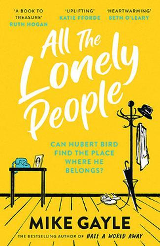 All The Lonely People : A warm, life-affirming story from the author of the Richard and Judy bestselling Half a World Away