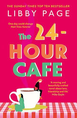 The 24-Hour Cafe : An uplifting story of friendship, hope and following your dreams from the top ten bestseller