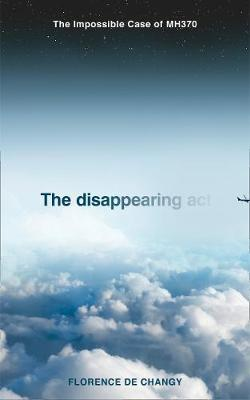 The Disappearing Act : The Impossible Case of Mh370