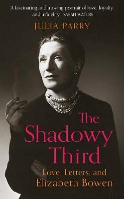 The Shadowy Third : Love, Letters, and Elizabeth Bowen
