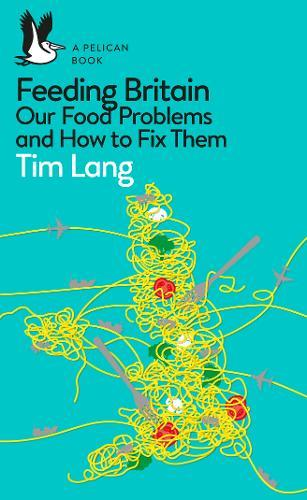 Feeding Britain : Our Food Problems and How to Fix Them