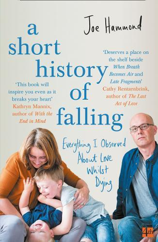 A Short History of Falling : Everything I Observed About Love Whilst Dying