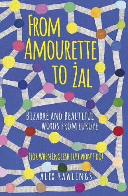 From Amourette to Zal: Bizarre and Beautiful Words from Europe : (For When English Just Won't Do)