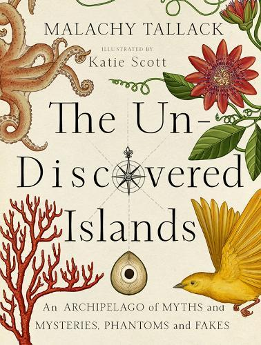 Un-Discovered Islands : An Archipelago of Myths and Mysteries, Phantoms and Fakes