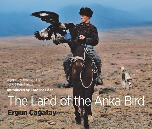 The Land of the Anka Bird : A journey through the Turkic heartlands