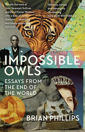 Impossible Owls : Essays from the Ends of the World