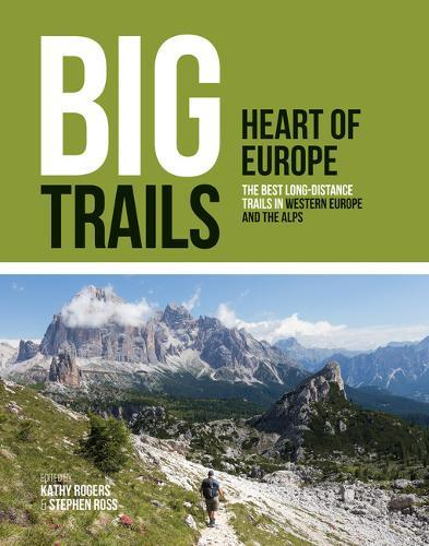 Big Trails: Heart of Europe : The best long-distance trails in Western Europe and the Alps : 2