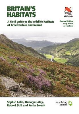 Britain's Habitats : A Field Guide to the Wildlife Habitats of Great Britain and Ireland - Fully Revised and Updated Second Edition