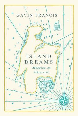Island Dreams : Mapping an Obsession