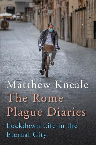 The Rome Plague Diaries : Lockdown Life in the Eternal City