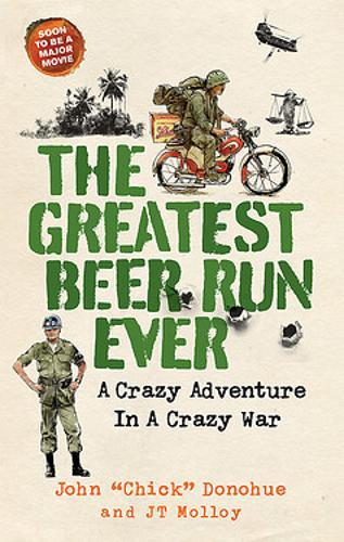 The Greatest Beer Run Ever : A Crazy Adventure in a Crazy War *SOON TO BE A MAJOR MOVIE*