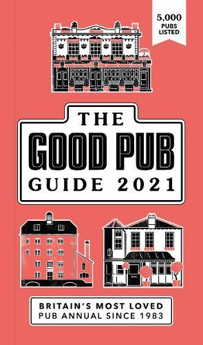 Good Pub Guide 2021 : The Top 5,000 Pubs For Food And Drink In The UK