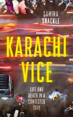 Karachi Vice : Life and Death in a Contested City