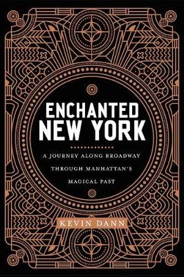 Enchanted New York : A Journey along Broadway through Manhattan's Magical Past