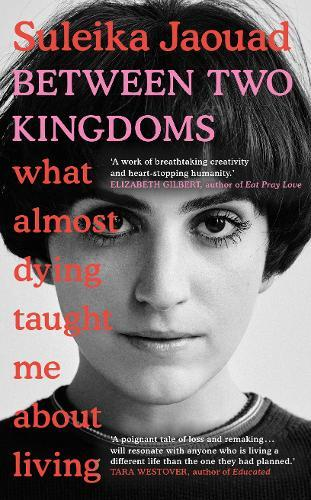 Between Two Kingdoms : What almost dying taught me about living
