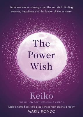 The Power Wish : Japanese moon astrology and the secrets to finding success, happiness and the favour of the universe
