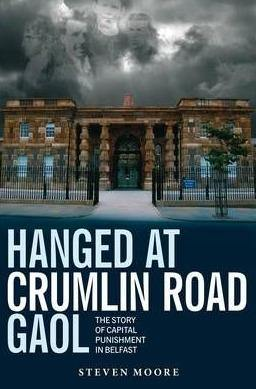 Hanged at Crumlin Road Gaol: The Story of Capital Punishment in Belfast Paperback