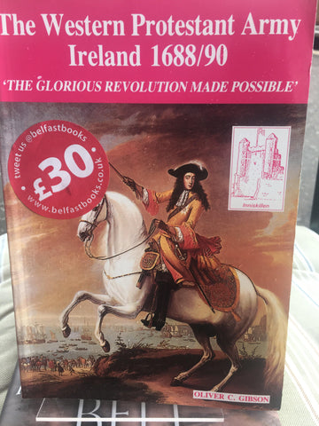 The Western Protestant Army. Ireland 1688/90.'The Glorious Revolution Made Possible'
