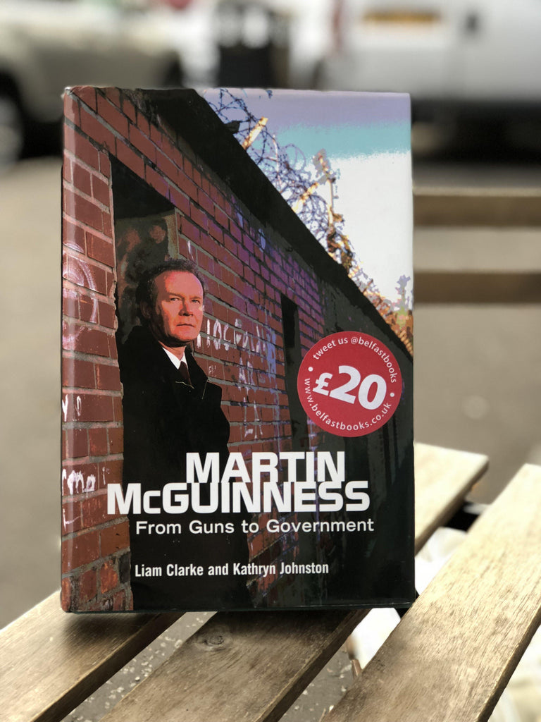 Liam, and Johnston, Kathryn Clarke Martin McGuinness: From Guns to Government. - Belfast Books