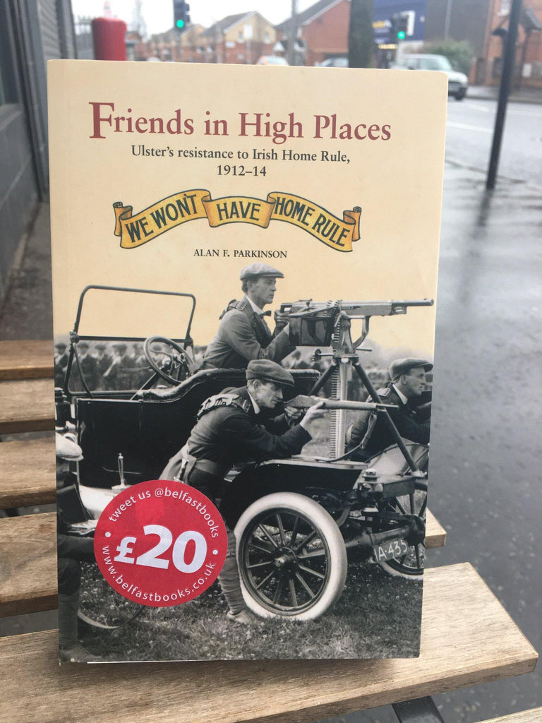 Friends in High Places: Ulster's Resistance to Irish Home Rule, 1912-14