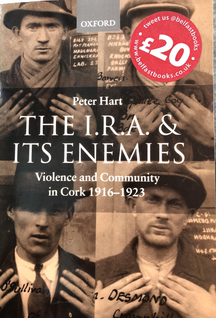 The I.R.A. and Its Enemies: Violence and Community in Cork, 1916-1923