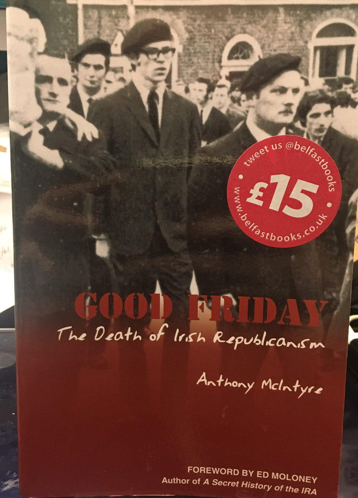 Good Friday: The Death of Irish Republicanism - Belfast Books