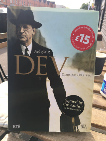 Judging Dev: A Reassessment of the Life and Legacy of Eamon De Valera