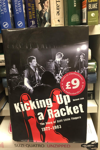 "Kicking Up A Racket: The Story of ""Stiff Little Fingers"" 1977-1983"