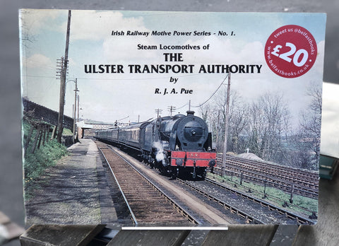 Steam Locomotives of the Ulster Transport Authority (Irish Railway Motive Power Series - No. 1)