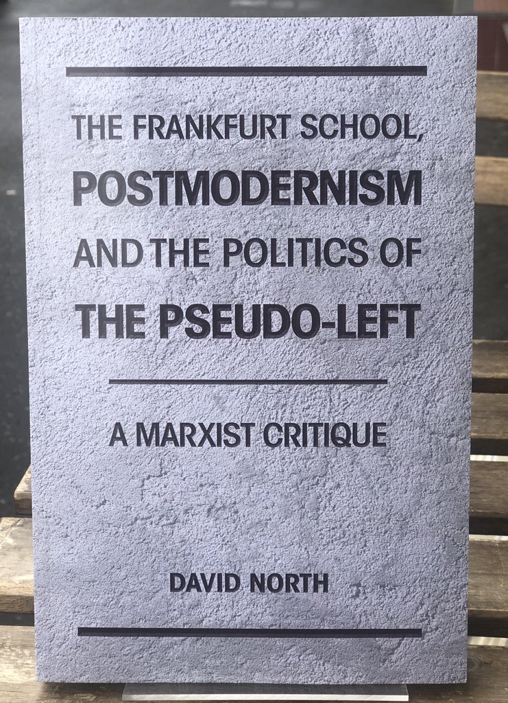 The Frankfurt School, Postmodernism and the Politics of the Pseudo-Left