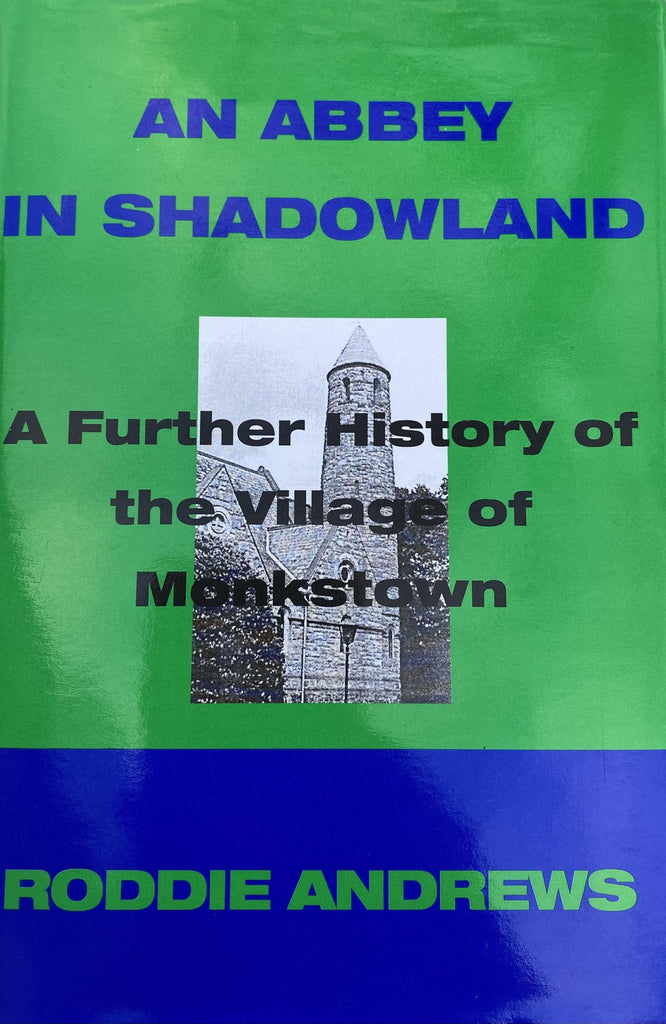 An Abbey in Shadowland: A Further History of the Village of Monkstown - Belfast Books