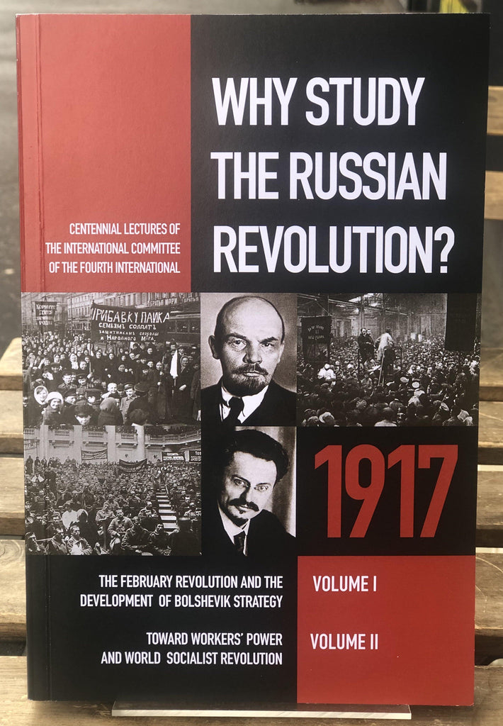 Why Study The Russian Revolution?: Centennial Lectures of the International Committee of the Fourth International