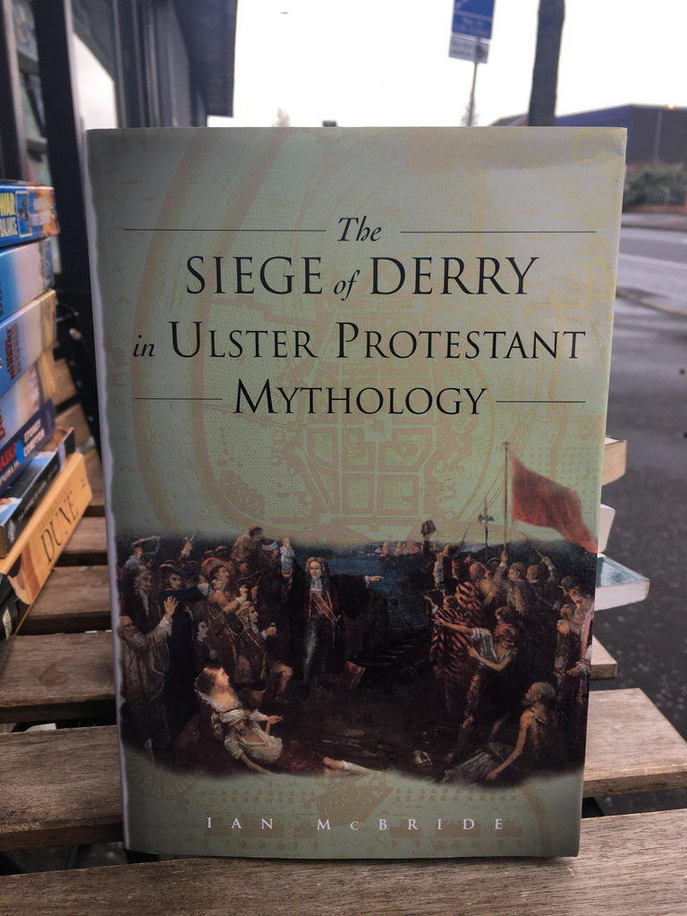 The Siege of Derry in Ulster Protestant Mythology - Belfast Books