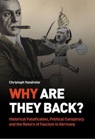 Why are they Back? Historical Falsification, Political Conspiracy, and the Return of Fascism in Germany