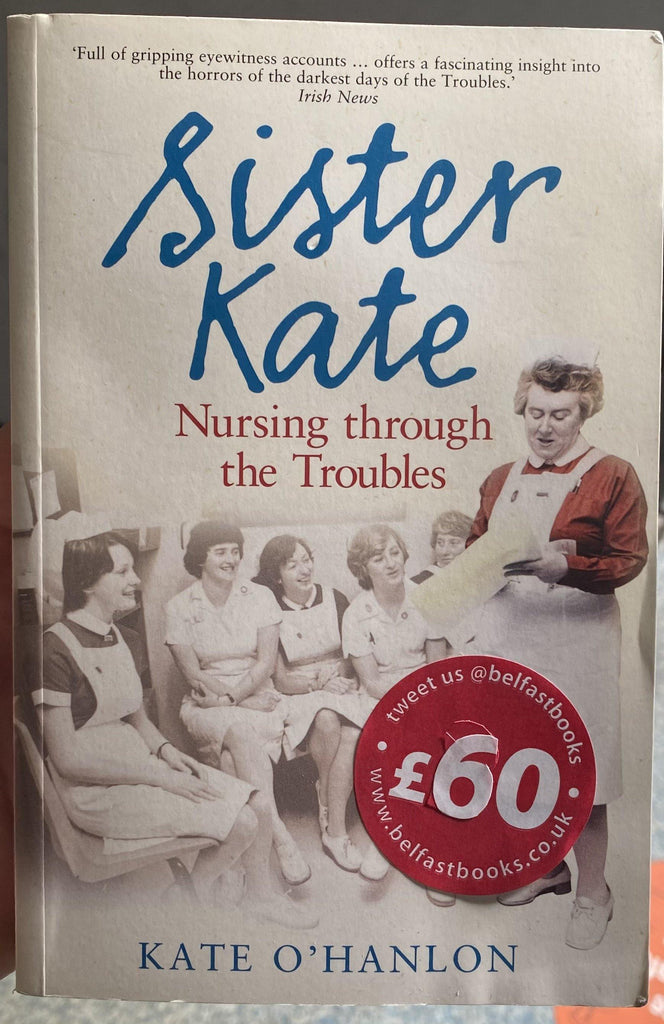 Sister Kate: Nursing Through the Troubles - Belfast Books
