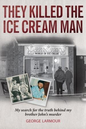 They Killed the Ice Cream Man: My Search for the Truth Behind My Brother John's Murder - Belfast Books