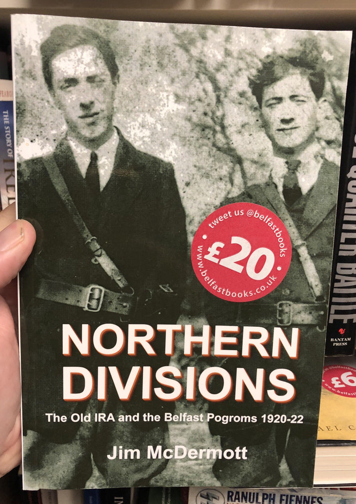 Northern Divisions: The Old IRA and the Belfast Pogroms 1920-22 - Belfast Books